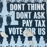 Don't Think, Don't Ask, Pay Tax, Vote for Us